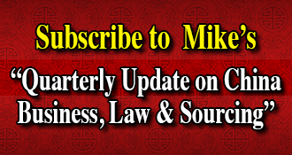 "Subscribe to Mike's ""Quarterly Update on China Business, Law & Sourcing"""